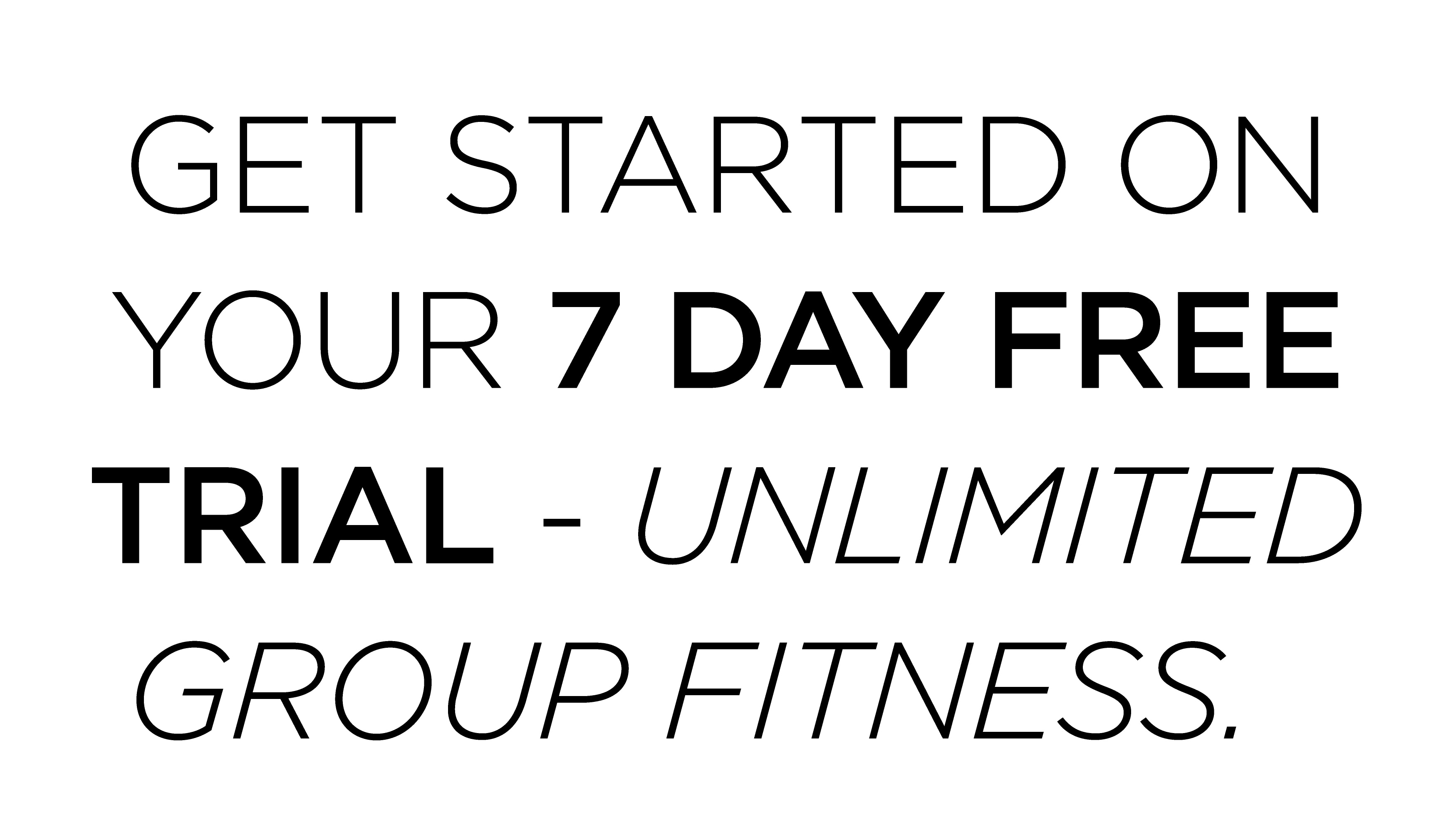 Get Started on your 7 Day Free Trial — Unlimited Group Fitness